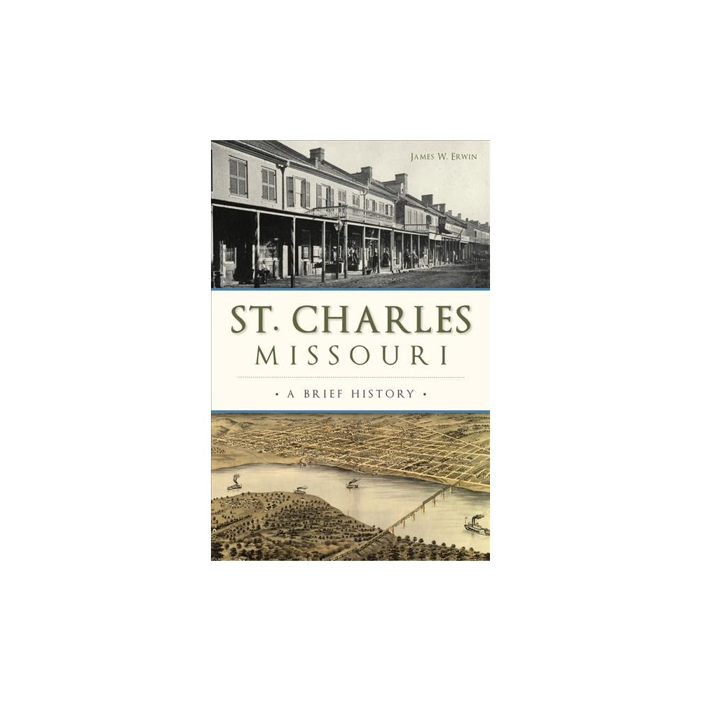 St. Charles, Missouri : A Brief History (Paperback) (James W. Erwin)