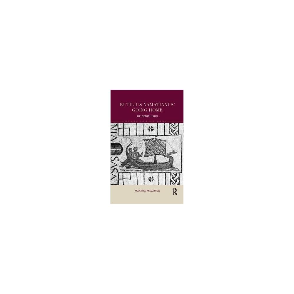 Rutilius Namatianus' Going Home : De Reditu Suo - by Martha Malamud (Paperback)