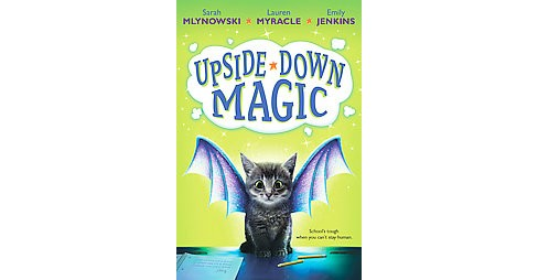 Upside-Down Magic (Hardcover) (Sarah Mlynowski & Lauren Myracle & Emily Jenkins) - image 1 of 1