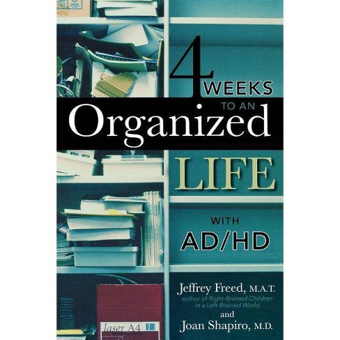 4 Weeks to an Organized Life with Ad/HD - by  Jeffrey Freed M a T & Joan Shapiro (Paperback) - image 1 of 1