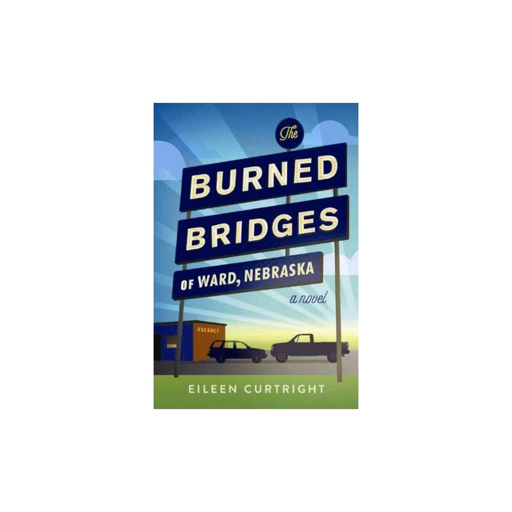 Burned Bridges of Ward, Nebraska (Paperback) (Eileen Curtright)