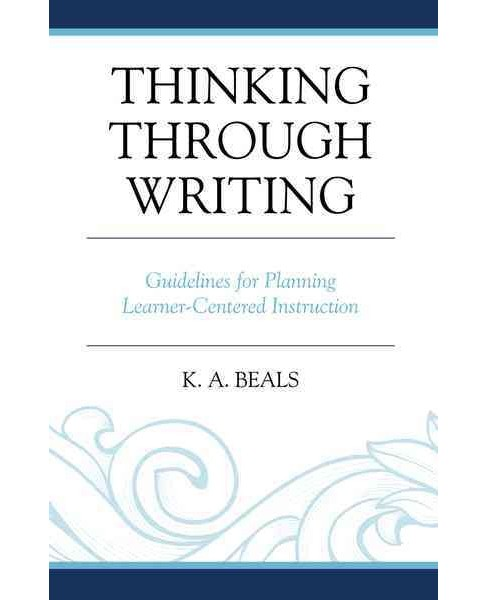 Thinking Through Writing : Guidelines for Planning Learner-Centered Instruction (Paperback) (K. A. - image 1 of 1