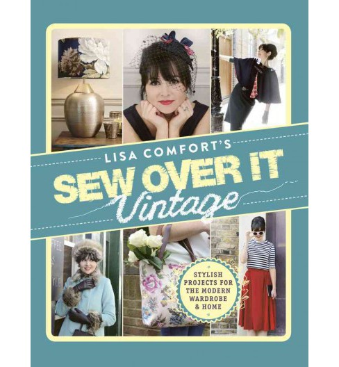 Sew over It Vintage : Stylish Projects for the Modern Wardrobe & Home (Hardcover) (Lisa Comfort) - image 1 of 1