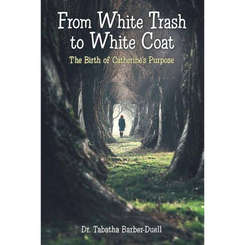 From White Trash to White Coat - by  Dr Tabatha Barber-Duell (Paperback) - image 1 of 1