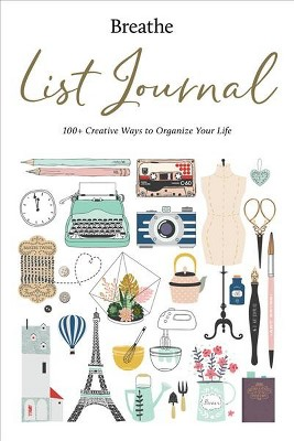Breathe List Journal : 101 Creative Ways To Organize Your Life    (Hardcover) by (Hardcover)
