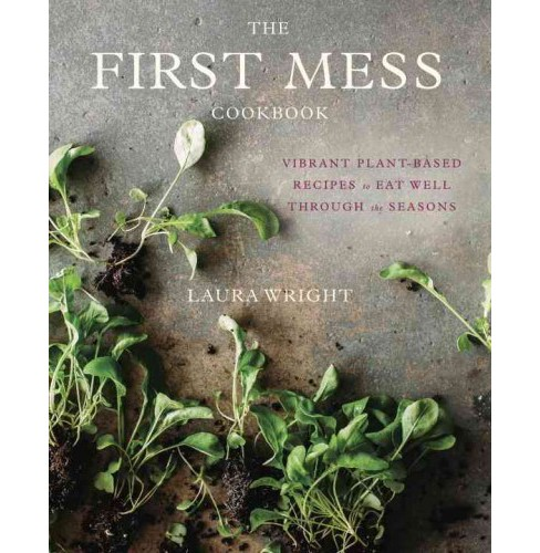 First Mess Cookbook : Vibrant Plant-Based Recipes to Eat Well Through the Seasons (Hardcover) (Laura - image 1 of 1