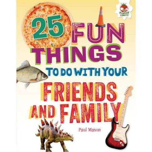 25 Fun Things to Do with Your Friends and Family - (100 Fun Things to Do to Unplug) by  Paul Mason - image 1 of 1