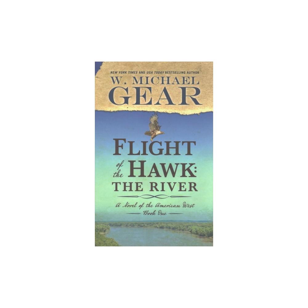 Flight of the Hawk : The River (Hardcover) (W. Michael Gear)