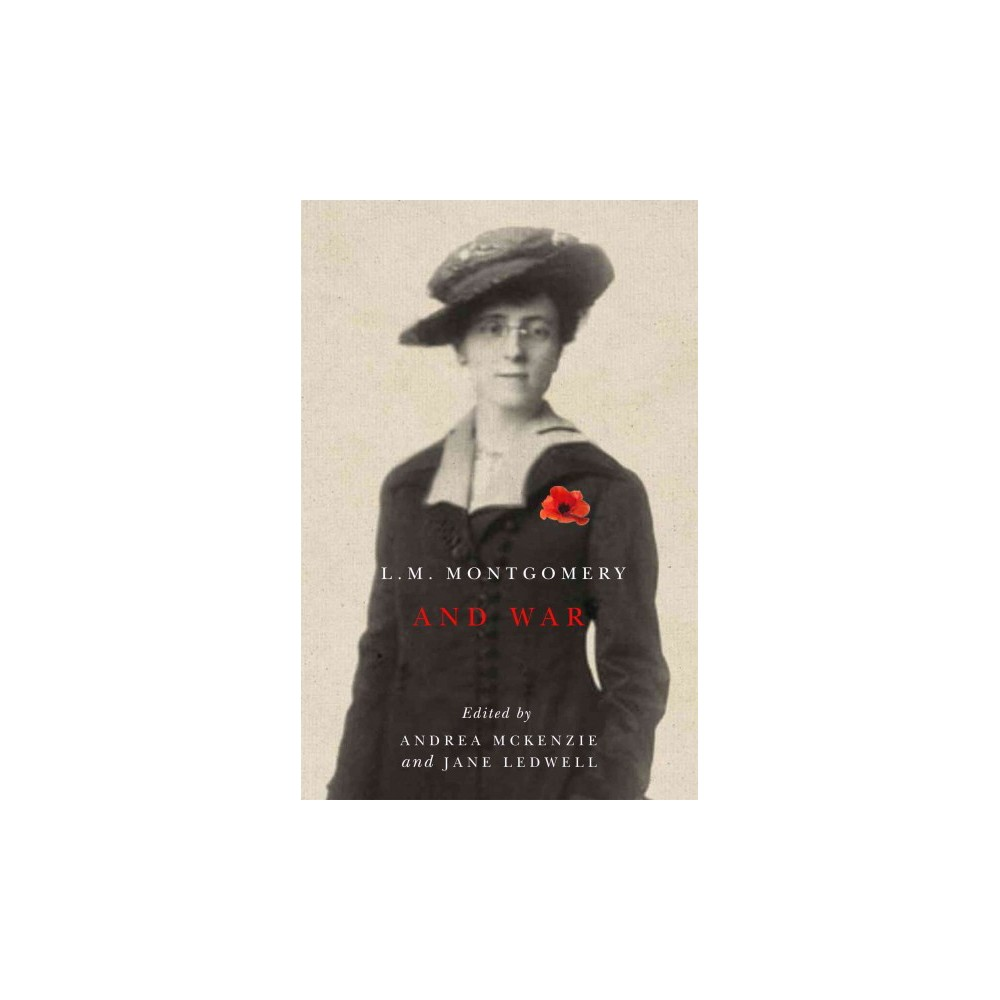 L. M. Montgomery and War - (Hardcover)