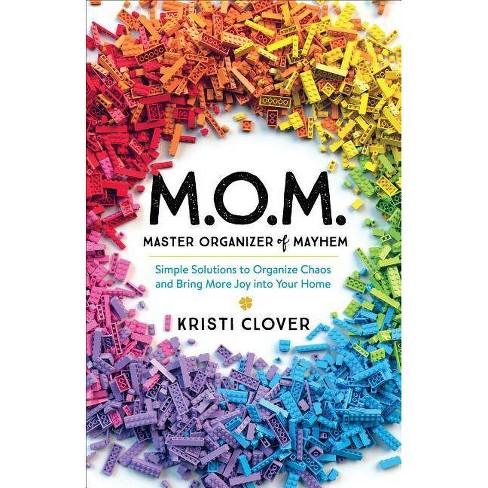 M.O.M.--Master Organizer of Mayhem - by  Kristi Clover (Paperback) - image 1 of 1