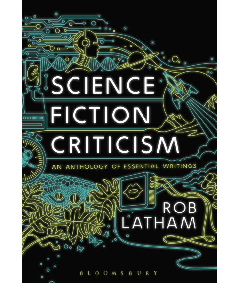 Science Fiction Criticism : An Anthology of Essential Writings (Paperback) (Rob Latham) - image 1 of 1