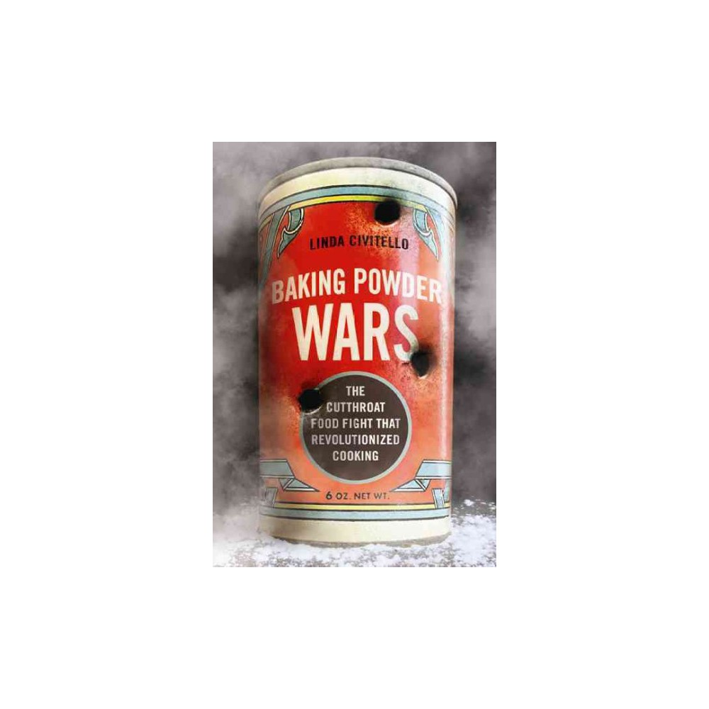 Baking Powder Wars : The Cutthroat Food Fight That Revolutionized Cooking - (Paperback)