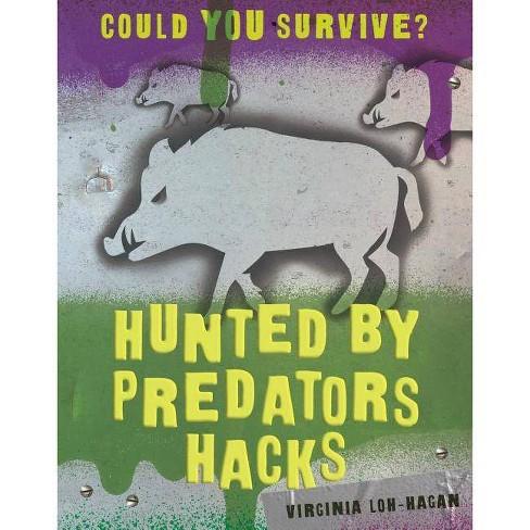 Hunted by Predators Hacks - (Could You Survive?) by  Virginia Loh-Hagan (Paperback) - image 1 of 1