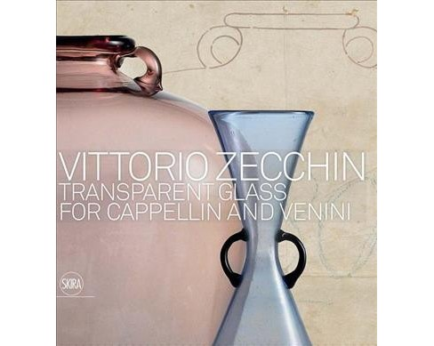 Vittorio Zecchin : Transparent Glass for Cappellin and Venini -  (Hardcover) - image 1 of 1