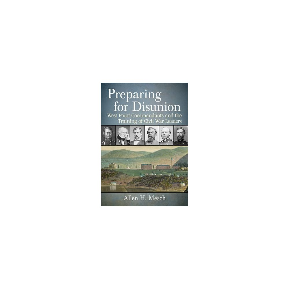 Preparing for Disunion : West Point Commandants and the Training of Civil War Leaders - (Paperback)