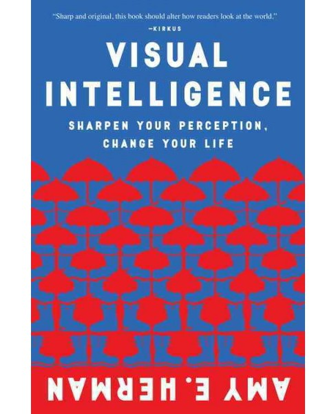 Visual Intelligence : Sharpen Your Perception, Change Your Life (Reprint) (Paperback) (Amy E. Herman) - image 1 of 1