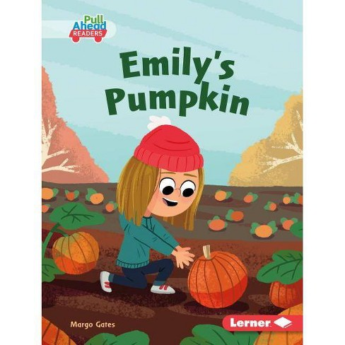 Emily's Pumpkin - (Science All Around Me (Pull Ahead Readers -- Fiction)) by  Margo Gates (Hardcover) - image 1 of 1