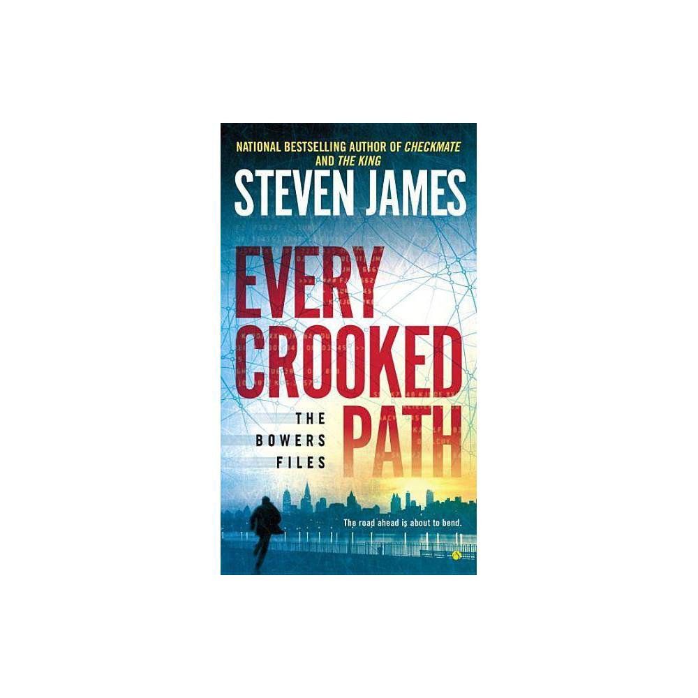 Every Crooked Path Bowers Files By Steven James Paperback