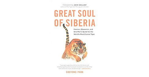 Great Soul of Siberia : Passion, Obsession, and One Man's Quest for the World's Most Elusive Tiger - image 1 of 1