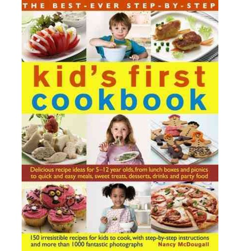 Best-Ever Step-by-Step Kid's First Cookbook : Delicious recipe ideas for 5-12 year olds, from lunch - image 1 of 1