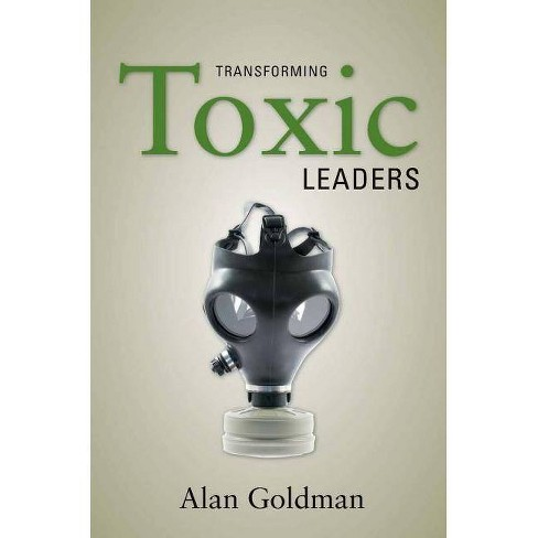 Transforming Toxic Leaders - by  Alan Goldman (Hardcover) - image 1 of 1
