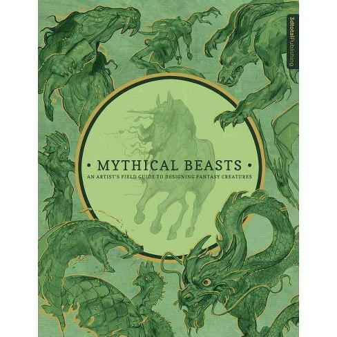 Mythical Beasts: An Artist's Field Guide to Designing Fantasy Creatures - (Hardcover) - image 1 of 1