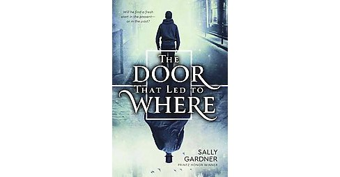 Door That Led to Where (Hardcover) (Sally Gardner) - image 1 of 1
