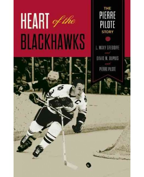 Heart of the Blackhawks : The Pierre Pilote Story (Reprint) (Paperback) (L. Waxy Gregoire) - image 1 of 1