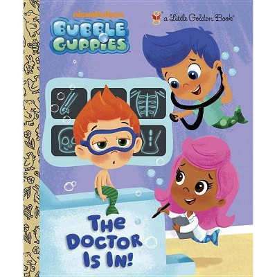 The Doctor Is In! (Bubble Guppies) - (Little Golden Book) (Hardcover)