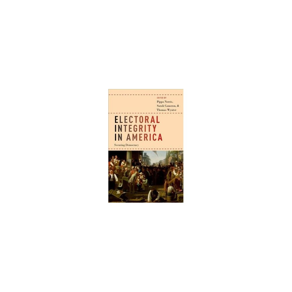 Electoral Integrity in America : Securing Democracy - (Paperback)