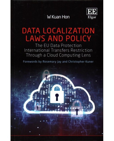 Data Localization Laws and Policy : The EU Data Protection International Transfers Restriction Through a - image 1 of 1
