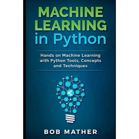 Machine Learning in Python - by Bob Mather (Paperback)