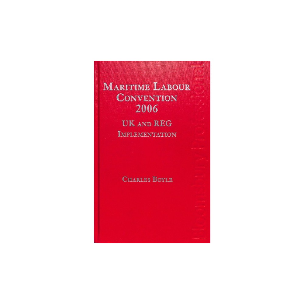Maritime Labour Convention, 2006 - UK and Reg Implementation - by Charles Boyle (Hardcover)