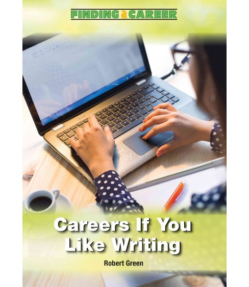 Careers If You Like Writing (Hardcover) (Robert Green) - image 1 of 1