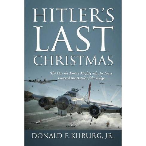 Hitler's Last Christmas - by  Donald F Kilburg (Paperback) - image 1 of 1