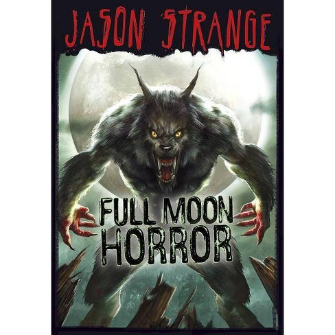 Full Moon Horror - (Jason Strange (Paperback)) by  Jason Strange (Paperback) - image 1 of 1