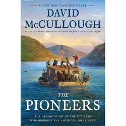 Pioneers : The Heroic Story of the Settlers Who Brought the American Ideal West -  (Hardcover)