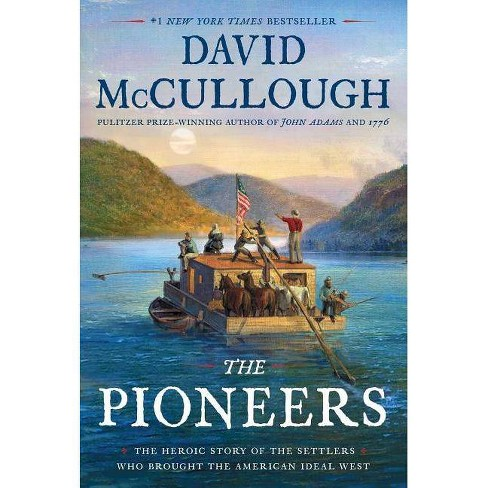 Pioneers : The Heroic Story of the Settlers Who Brought the American Ideal West -  (Hardcover) - image 1 of 1