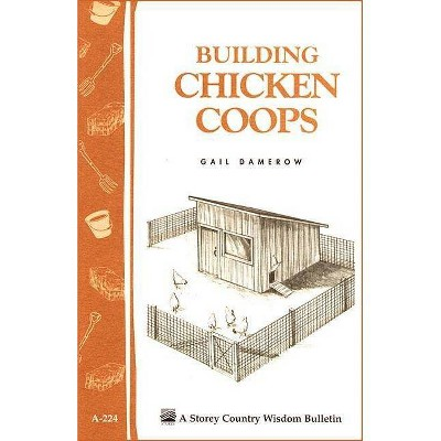 Building Chicken Coops - by  Gail Damerow (Paperback)