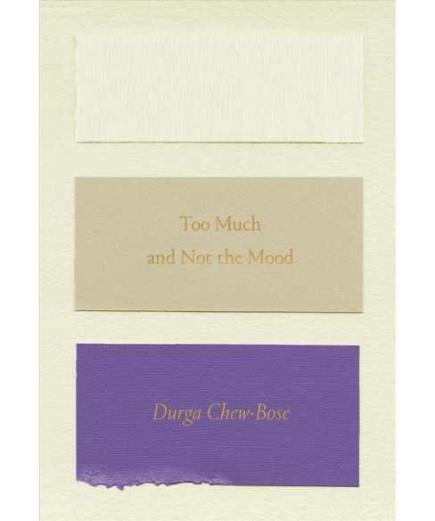 Too Much and Not the Mood : Essays -  by Durga Chew-Bose (Paperback) - image 1 of 1