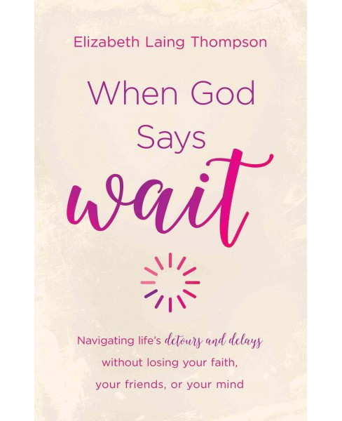 When God Says Wait : Navigating life's Detours and Delays without losing your faith, your friends, or - image 1 of 1