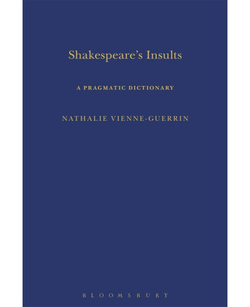 Shakespeare's Insults : A Pragmatic Dictionary (Hardcover) (Nathalie Vienne-guerrin) - image 1 of 1