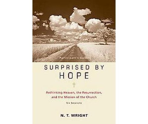 Surprised by Hope : Rethinking Heaven, the Resurrection, and the Mission of the Church: Six Sessions: - image 1 of 1