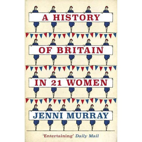 A History of Britain in 21 Women - by  Jenni Murray (Paperback) - image 1 of 1