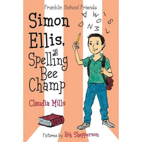 Simon Ellis, Spelling Bee Champ - (Franklin School Friends) by  Claudia Mills (Paperback) - image 1 of 1