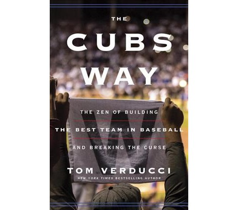 Cubs Way : The Zen of Building the Best Team in Baseball and Breaking the Curse - by Tom Verducci - image 1 of 1