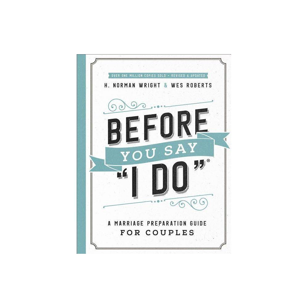 Before You Say I Do R By H Norman Wright Wes Roberts Paperback