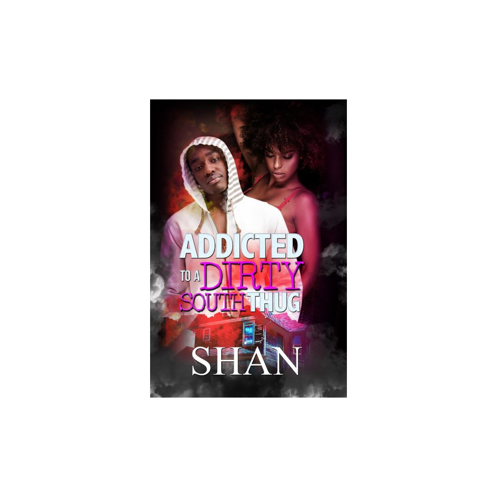 Addicted to a Dirty South Thug - by Shan (Paperback)