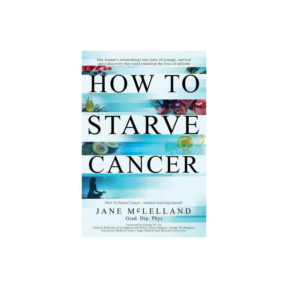 How To Starve Cancer By Jane Mclelland Paperback