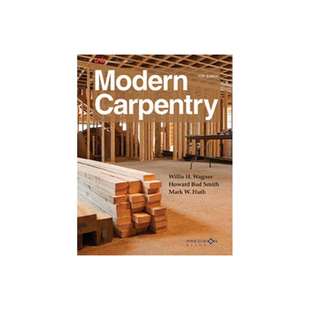 Modern Carpentry 12th Edition By Willis H Wagner Howard Bud Smith Mark W Huth Hardcover